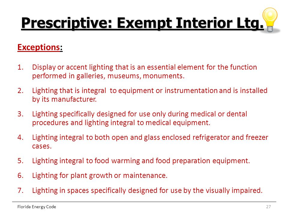 27Florida Energy Code Exceptions: 1.Display or accent lighting that is an essential element for the function performed in galleries, museums, monument