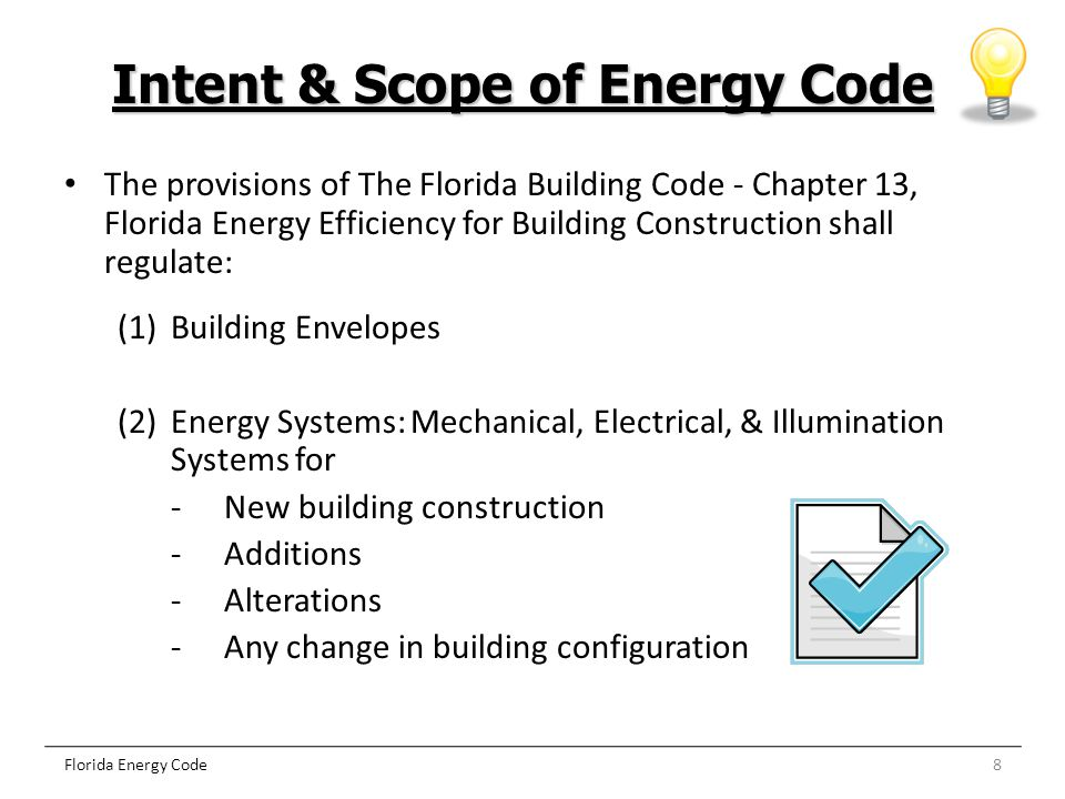 8 Intent & Scope of Energy Code Florida Energy Code The provisions of The Florida Building Code - Chapter 13, Florida Energy Efficiency for Building C