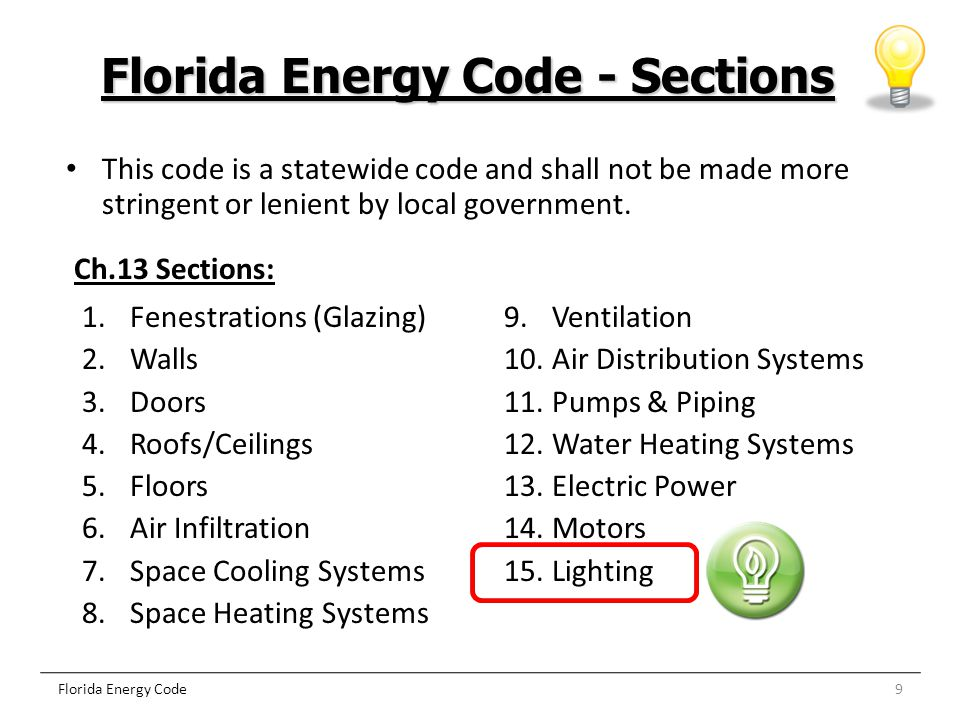9 Florida Energy Code - Sections Florida Energy Code This code is a statewide code and shall not be made more stringent or lenient by local government