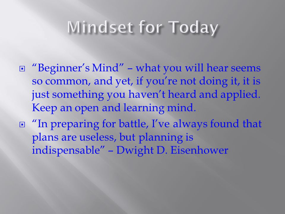  Beginner's Mind – what you will hear seems so common, and yet, if you're not doing it, it is just something you haven't heard and applied.