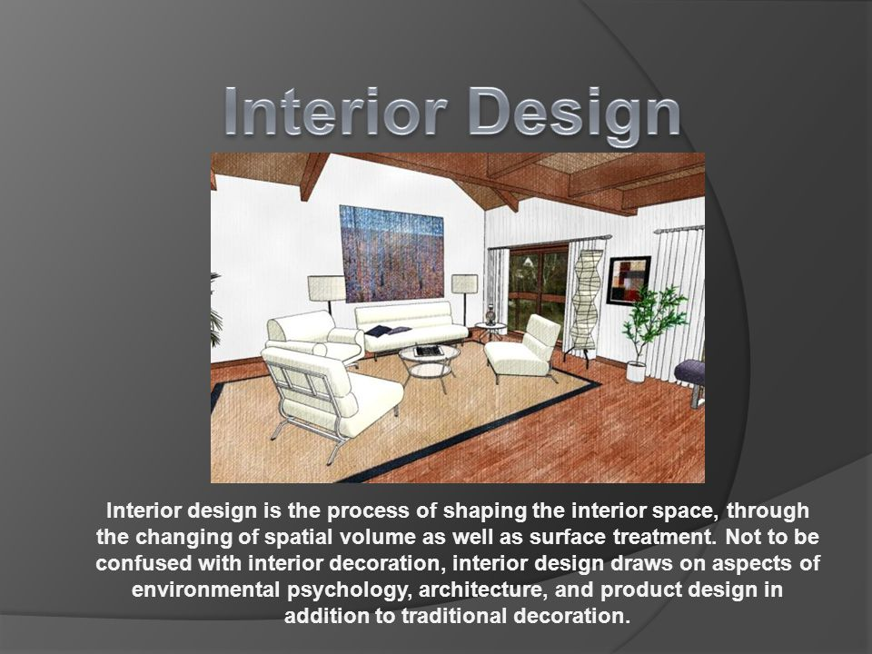 2 Interior Design Is The Process Of Shaping Space Through Changing Spatial Volume As Well Surface Treatment
