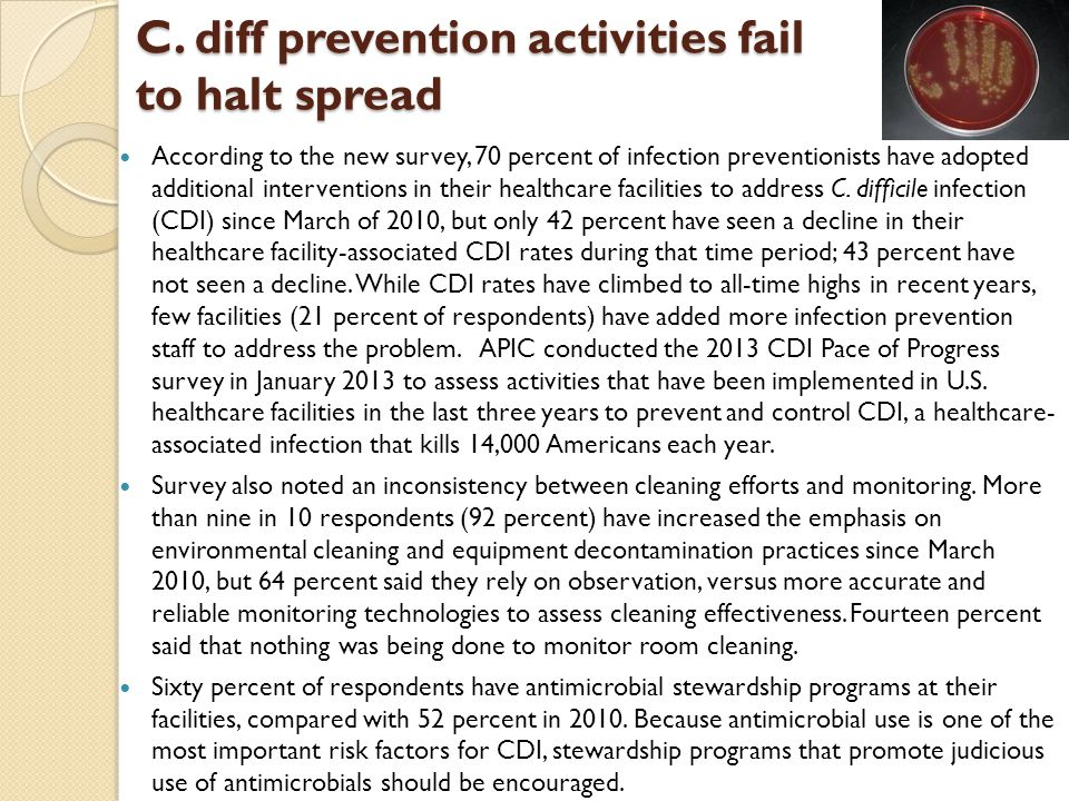 C. diff prevention activities fail to halt spread According to the new survey, 70 percent of infection preventionists have adopted additional interven