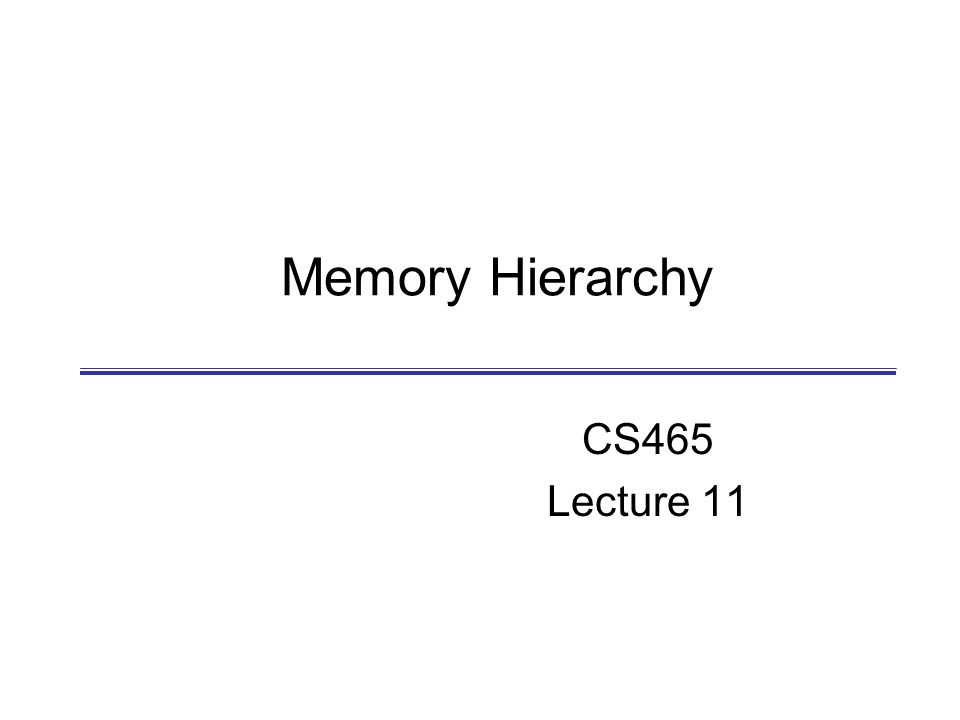 Memory Hierarchy CS465 Lecture 11
