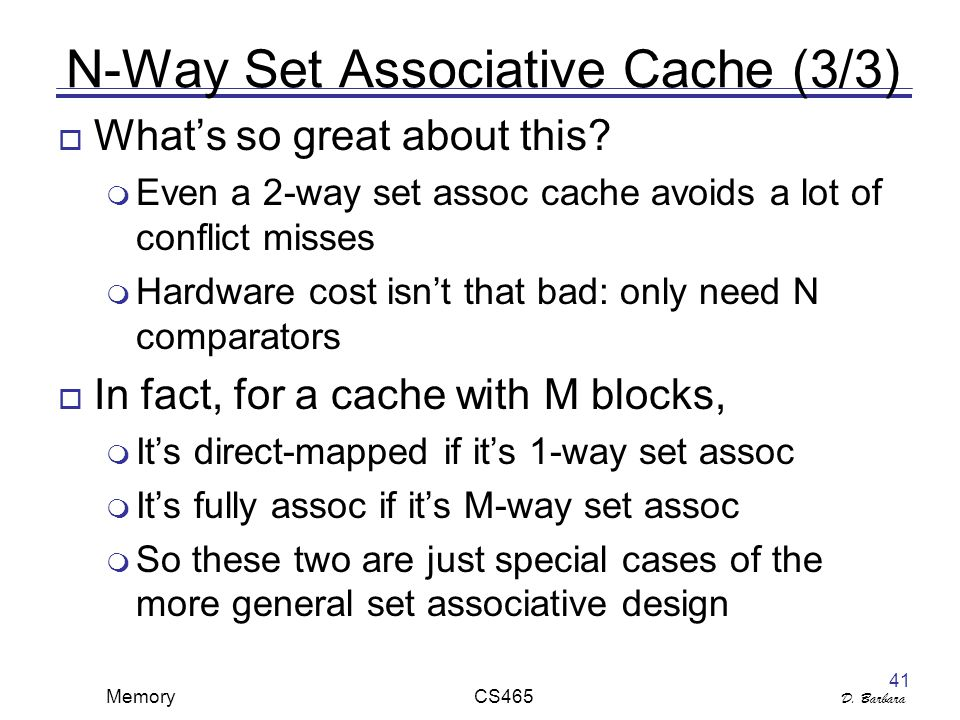 D. Barbara Memory CS465 41 N-Way Set Associative Cache (3/3)  What's so great about this.