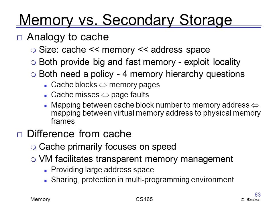 D. Barbara Memory CS465 63 Memory vs.