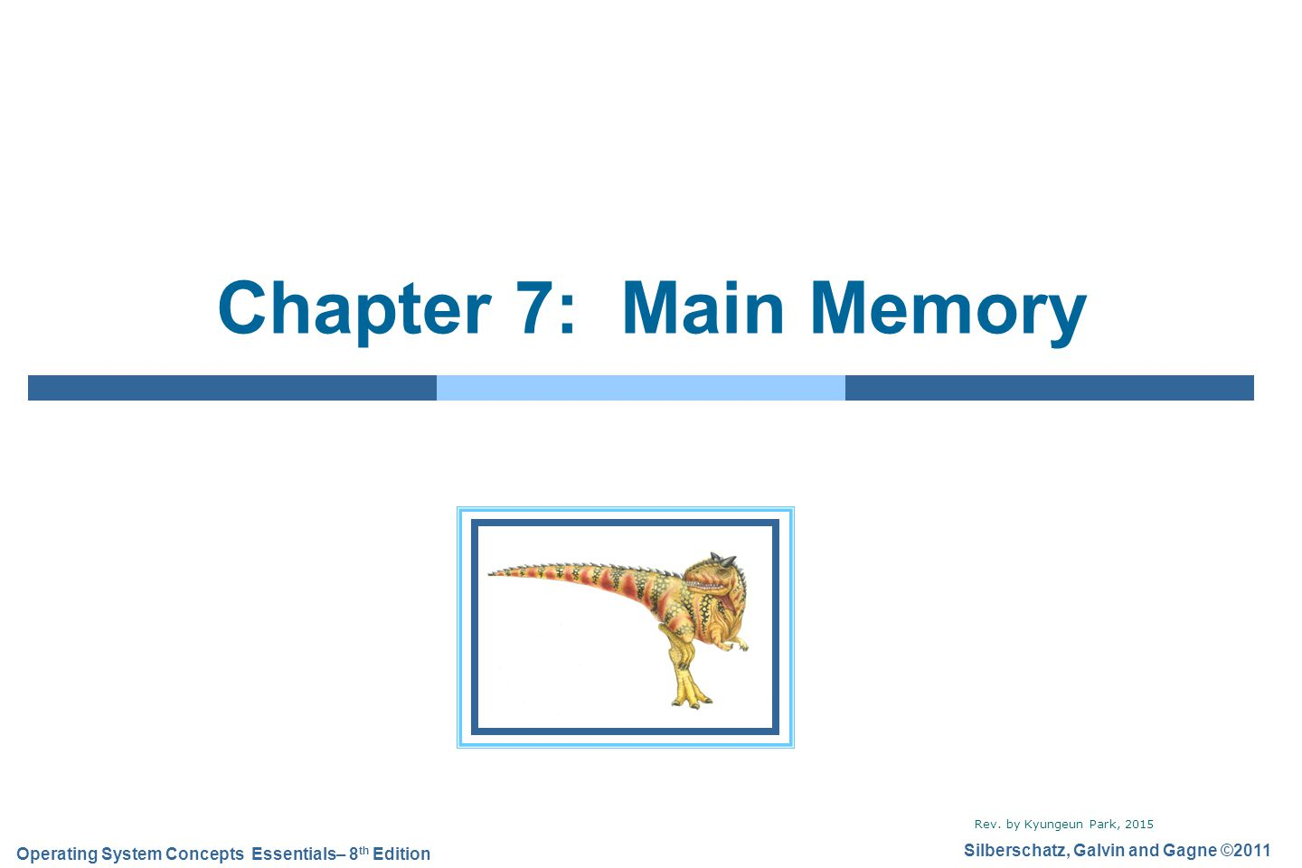 Silberschatz, Galvin and Gagne ©2011 Operating System Concepts Essentials– 8 th Edition Chapter 7: Main Memory Rev.