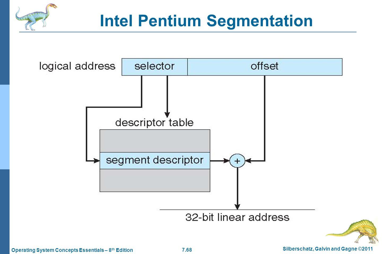 7.68 Silberschatz, Galvin and Gagne ©2011 Operating System Concepts Essentials – 8 th Edition Intel Pentium Segmentation