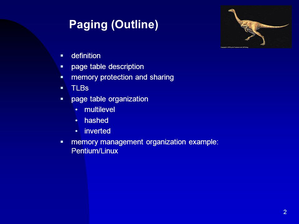 2 Paging (Outline)  definition  page table description  memory protection and sharing  TLBs  page table organization multilevel hashed inverted 