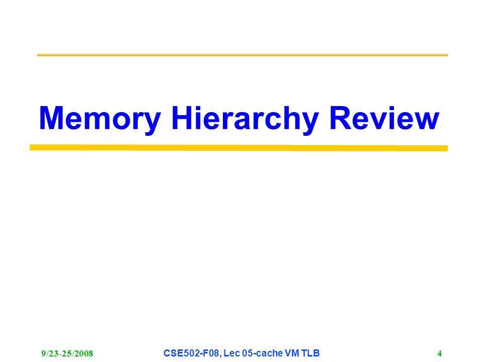 9/23-25/2008CSE502-F08, Lec 05-cache VM TLB 4 Memory Hierarchy Review