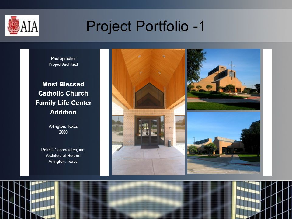 Project Portfolio -1 Photographer Project Architect Most Blessed Catholic Church Family Life Center Addition Arlington, Texas 2000 Petrelli * associates, inc.