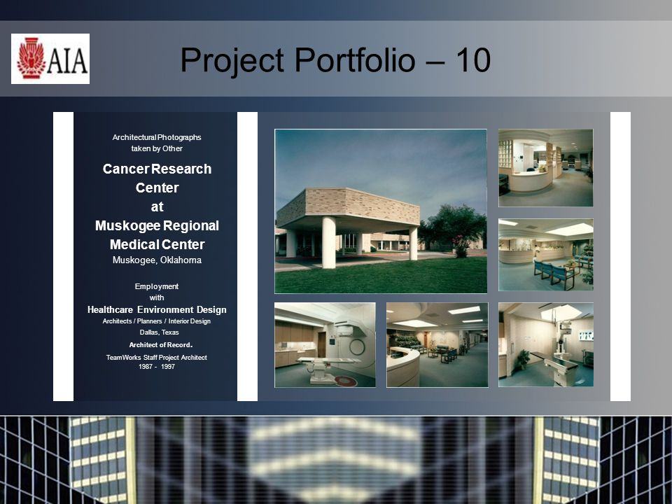 Project Portfolio – 10 Architectural Photographs taken by Other Cancer Research Center at Muskogee Regional Medical Center Muskogee, Oklahoma Employment with Healthcare Environment Design Architects / Planners / Interior Design Dallas, Texas Architect of Record.