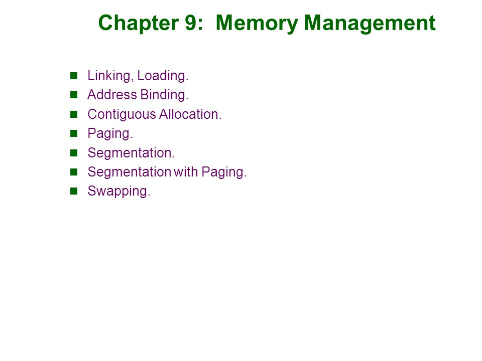 Chapter 9: Memory Management Linking, Loading. Address Binding. Contiguous Allocation. Paging. Segmentation. Segmentation with Paging. Swapping.