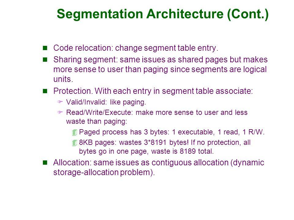 Segmentation Architecture (Cont.) Code relocation: change segment table entry.