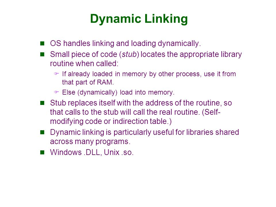 Dynamic Linking OS handles linking and loading dynamically.