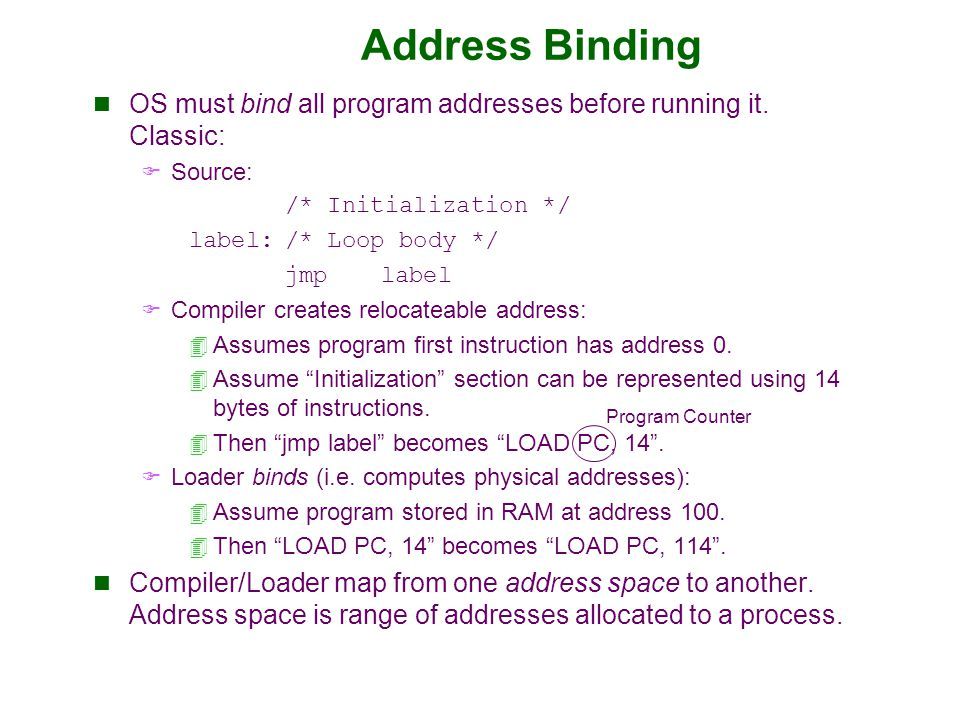 Timing of Address Binding Compile time:  Memory location known a priori.