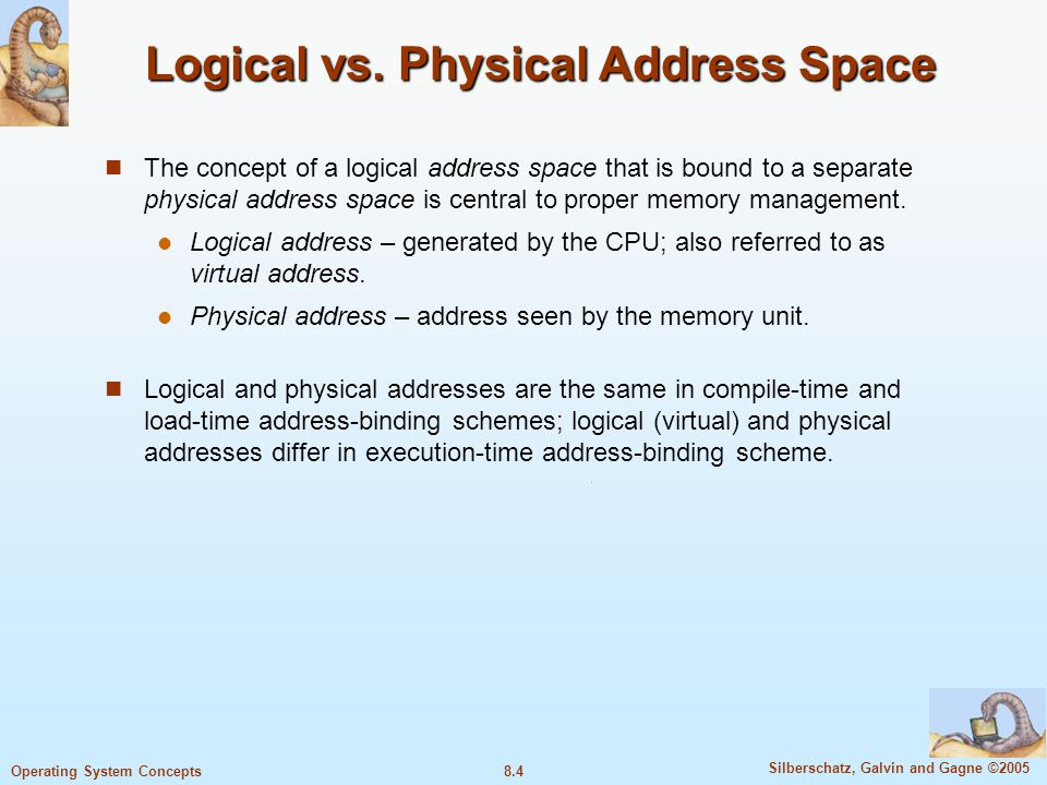 8.5 Silberschatz, Galvin and Gagne ©2005 Operating System Concepts Memory-Management Unit ( MMU ) Hardware device that maps virtual to physical address.