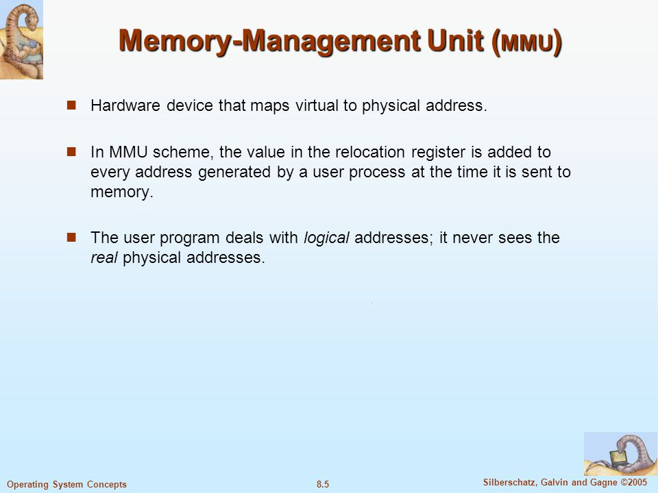 8.26 Silberschatz, Galvin and Gagne ©2005 Operating System Concepts Memory Protection Memory protection is implemented by associating protection bit with each frame (pages can be read-only, read-write, execute- only).