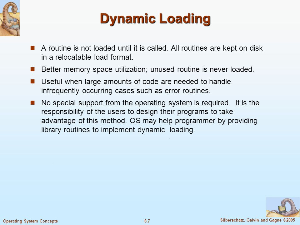 8.8 Silberschatz, Galvin and Gagne ©2005 Operating System Concepts Dynamic Linking Dynamic linking : Linking postponed until execution time.