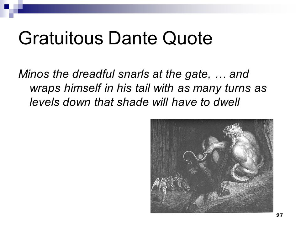 27 Gratuitous Dante Quote Minos the dreadful snarls at the gate, … and wraps himself in his tail with as many turns as levels down that shade will hav
