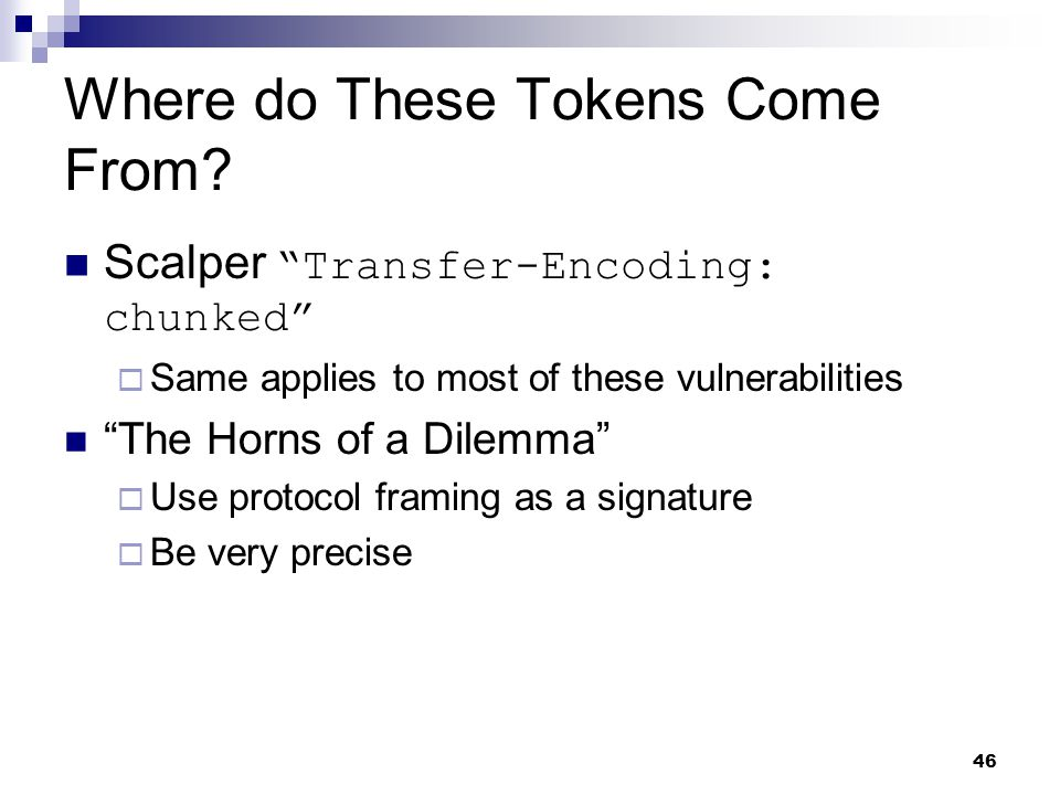 """46 Where do These Tokens Come From? Scalper """"Transfer-Encoding: chunked""""  Same applies to most of these vulnerabilities """"The Horns of a Dilemma""""  Us"""