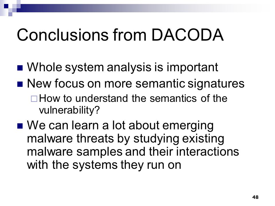 48 Conclusions from DACODA Whole system analysis is important New focus on more semantic signatures  How to understand the semantics of the vulnerabi
