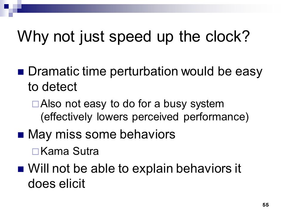 55 Why not just speed up the clock? Dramatic time perturbation would be easy to detect  Also not easy to do for a busy system (effectively lowers per
