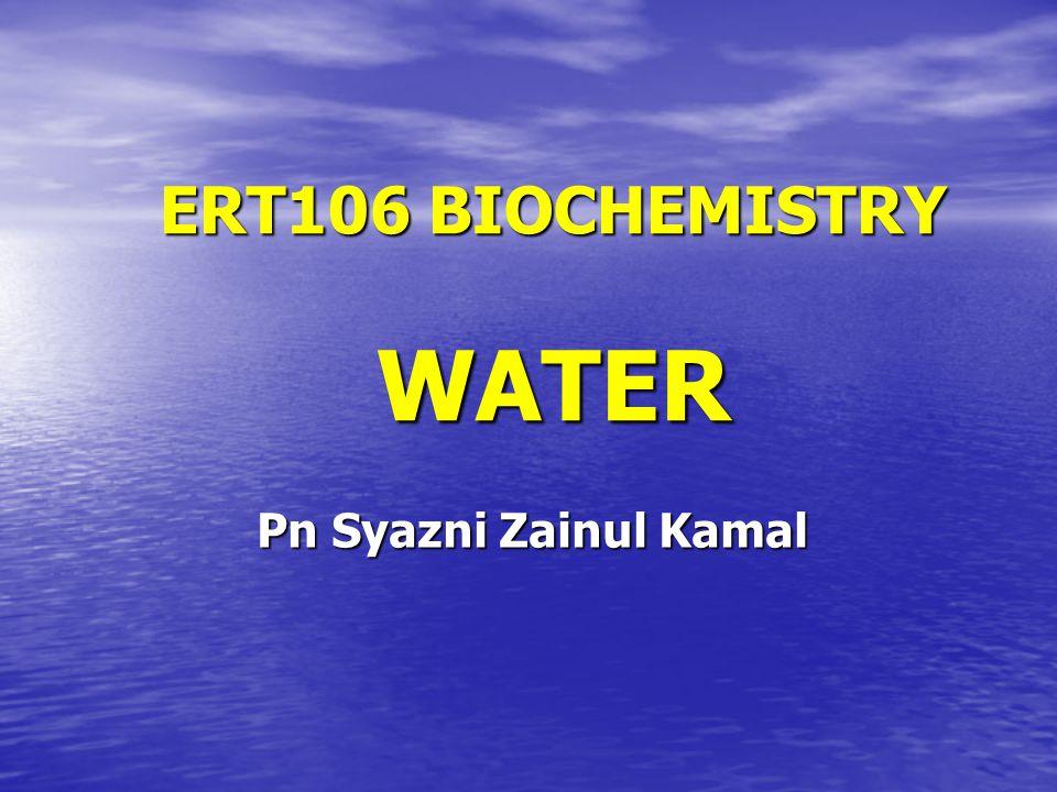 ERT106 BIOCHEMISTRY WATER Pn Syazni Zainul Kamal