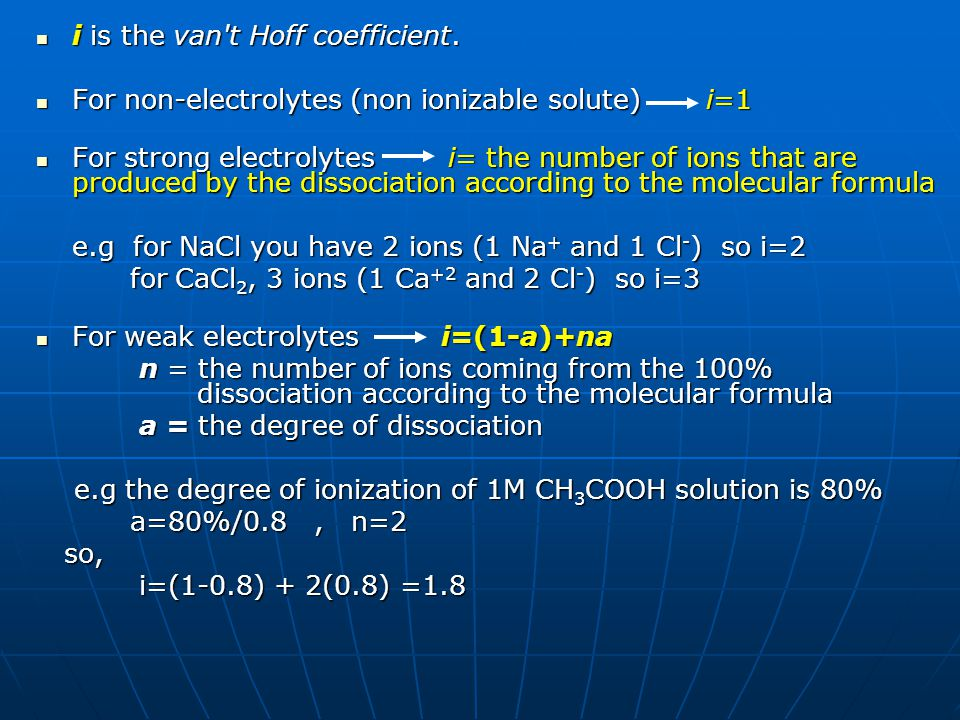 i is the van't Hoff coefficient. i is the van't Hoff coefficient. For non-electrolytes (non ionizable solute) i=1 For non-electrolytes (non ionizable