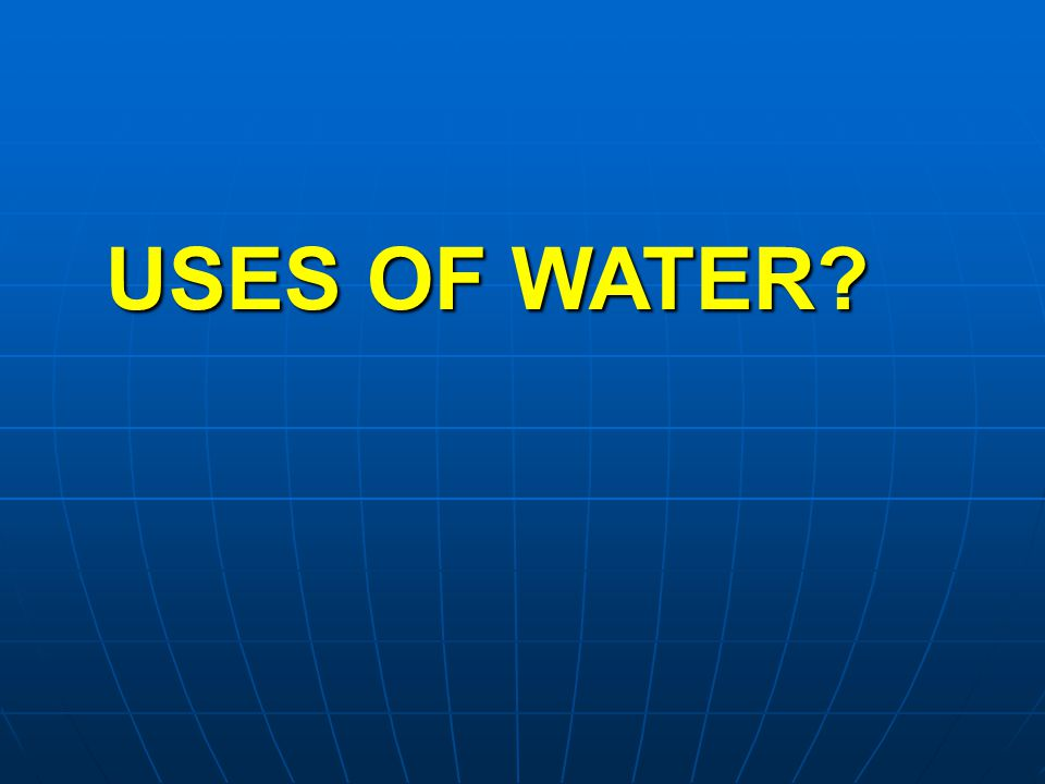 USES OF WATER?