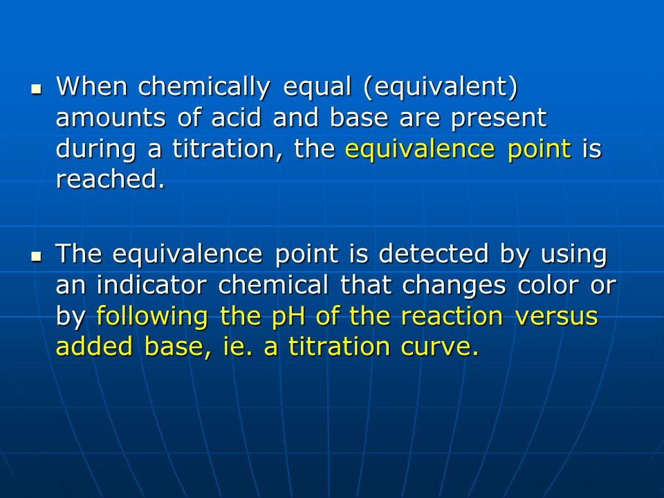 When chemically equal (equivalent) amounts of acid and base are present during a titration, the equivalence point is reached. When chemically equal (e