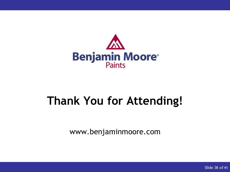 START Slide 38 of 41 Thank You for Attending! www.benjaminmoore.com