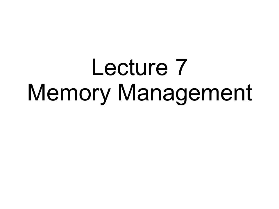 Lecture 7 Memory Management