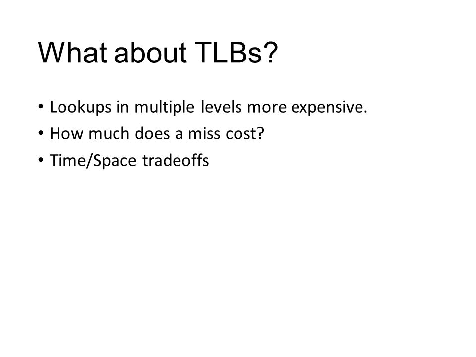 What about TLBs. Lookups in multiple levels more expensive.
