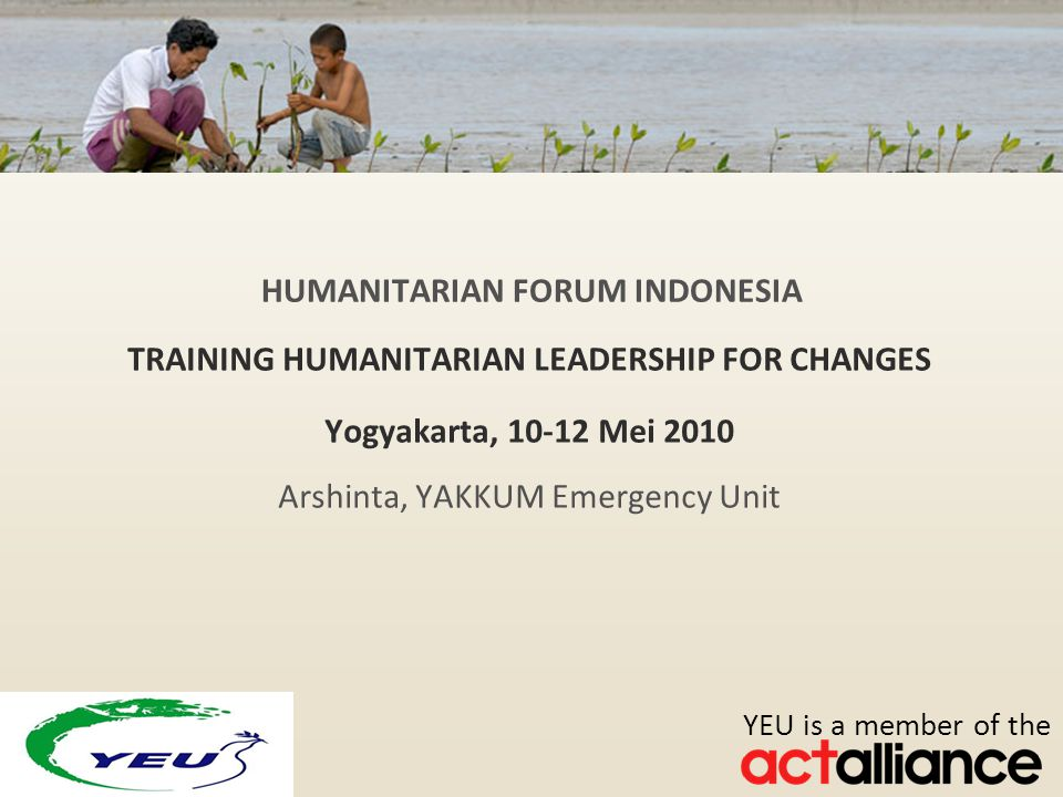 Photos: Paul Jeffrey/ACT Alliance YEU is a member of the SCOPE OF PRESENTATION YAKKUM/ACT Accountability interpreted in DRR Programs, Its Impact Constraints and Challenges Faced Ways Forward