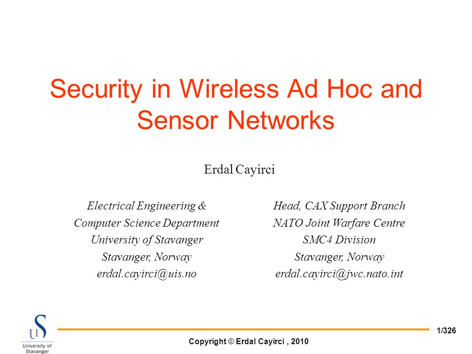 Copyright © Erdal Cayirci, 2010 242/326 Authentication issues Authentication needed in wireless networks MAC (message authentication code) used to provide authentication Asymmetric mechanisms adopted for multi-party communication