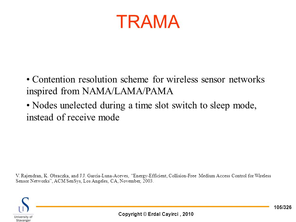 Copyright © Erdal Cayirci, 2010 105/326 Contention resolution scheme for wireless sensor networks inspired from NAMA/LAMA/PAMA Nodes unelected during