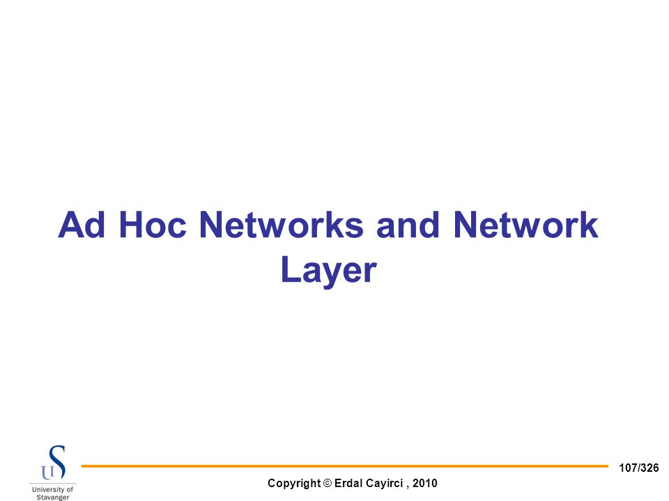 Copyright © Erdal Cayirci, 2010 107/326 Ad Hoc Networks and Network Layer