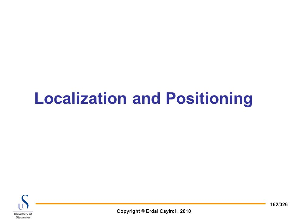Copyright © Erdal Cayirci, 2010 162/326 Localization and Positioning