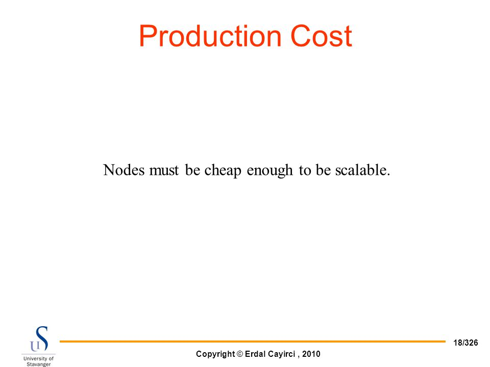 Copyright © Erdal Cayirci, 2010 18/326 Nodes must be cheap enough to be scalable. Production Cost