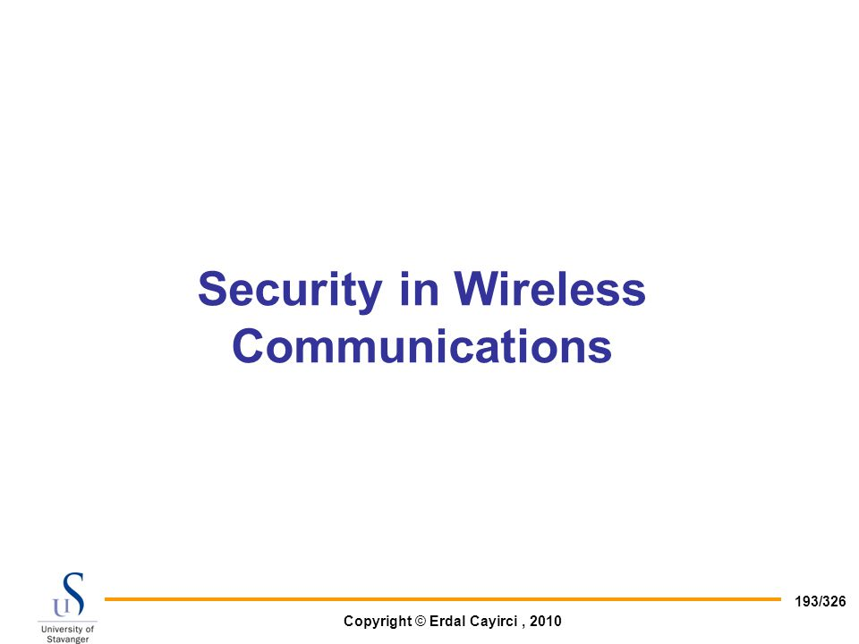 Copyright © Erdal Cayirci, 2010 193/326 Security in Wireless Communications