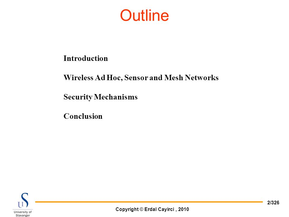 Copyright © Erdal Cayirci, 2010 2/326 Introduction Wireless Ad Hoc, Sensor and Mesh Networks Security Mechanisms Conclusion Outline