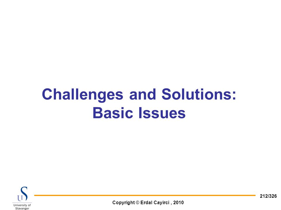 Copyright © Erdal Cayirci, 2010 212/326 Challenges and Solutions: Basic Issues