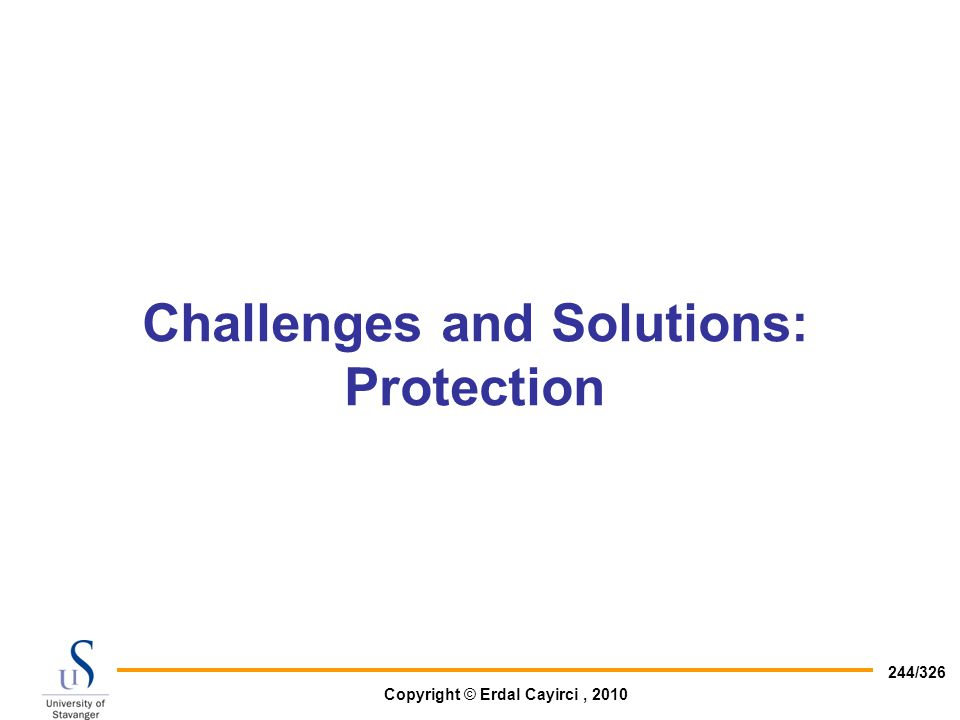 Copyright © Erdal Cayirci, 2010 244/326 Challenges and Solutions: Protection