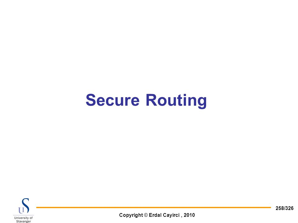 Copyright © Erdal Cayirci, 2010 258/326 Secure Routing