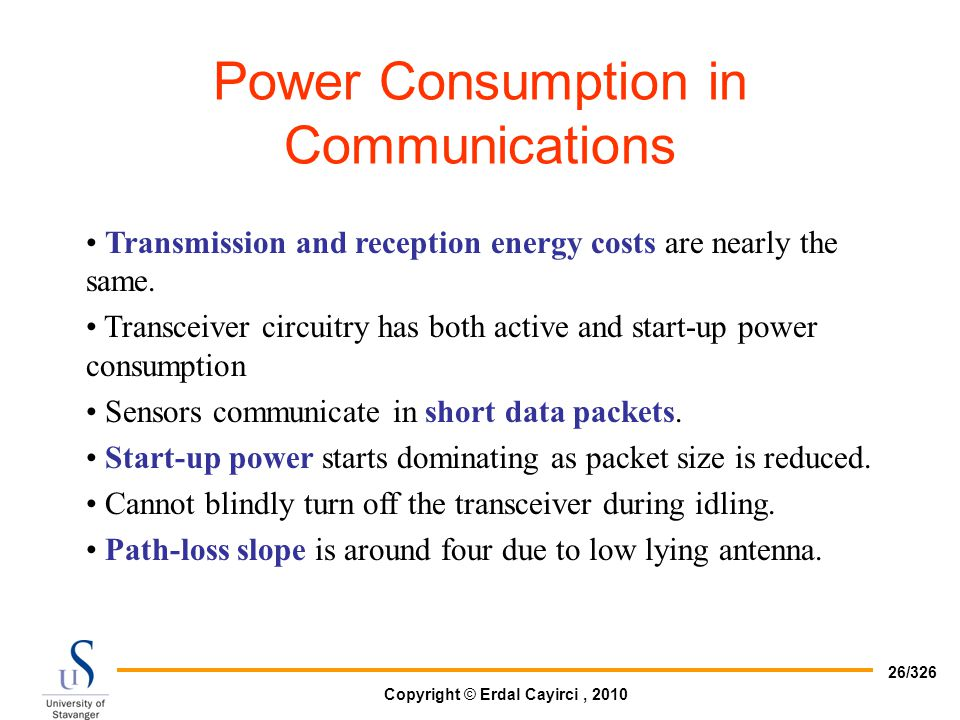 Copyright © Erdal Cayirci, 2010 26/326 Transmission and reception energy costs are nearly the same. Transceiver circuitry has both active and start-up