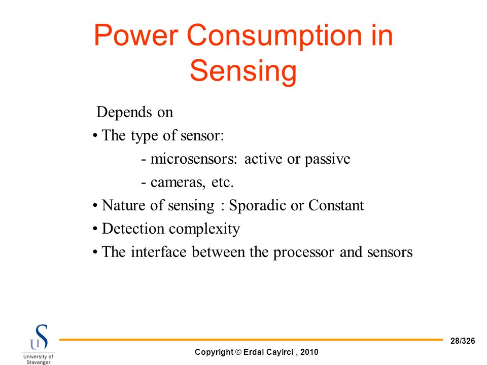 Copyright © Erdal Cayirci, 2010 28/326 Depends on The type of sensor: - microsensors: active or passive - cameras, etc. Nature of sensing : Sporadic o