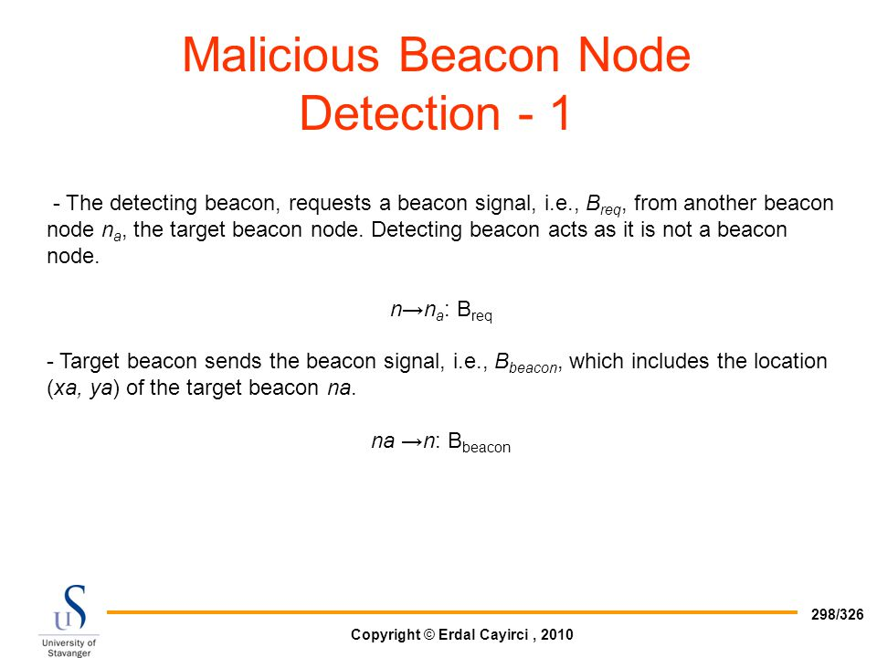 Copyright © Erdal Cayirci, 2010 298/326 Malicious Beacon Node Detection - 1 - The detecting beacon, requests a beacon signal, i.e., B req, from anothe