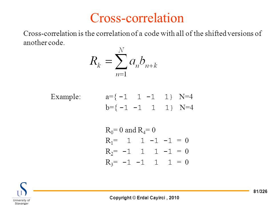 Copyright © Erdal Cayirci, 2010 81/326 Cross-correlation Cross-correlation is the correlation of a code with all of the shifted versions of another co