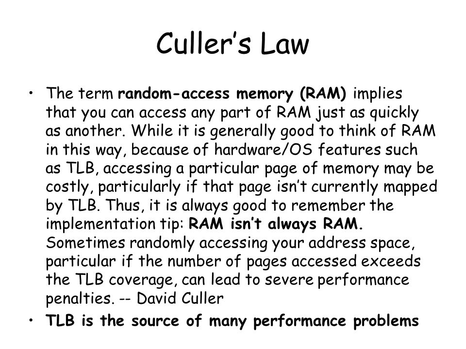 Culler's Law The term random-access memory (RAM) implies that you can access any part of RAM just as quickly as another.
