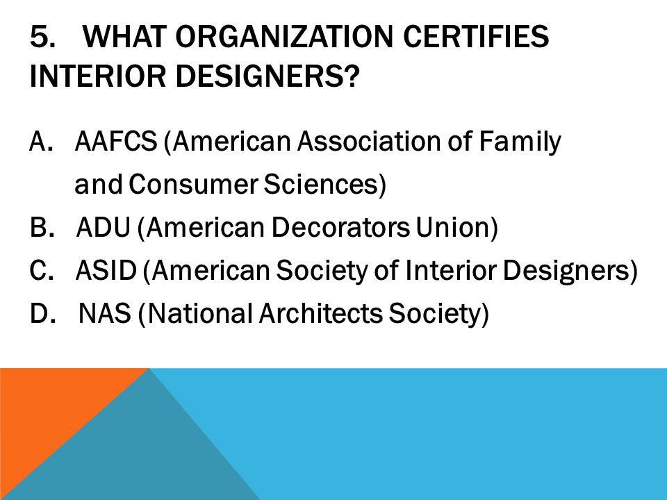 5.WHAT ORGANIZATION CERTIFIES INTERIOR DESIGNERS.